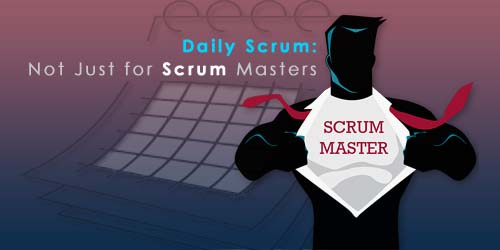 Daily Scrum: Not Just for Scrum Masters