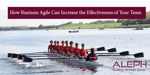 How Business Agile Can Increase the Effectiveness of Your Team