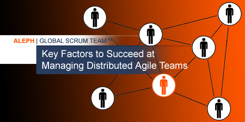 Key Factors to Succeed at Managing Distributed Agile Teams