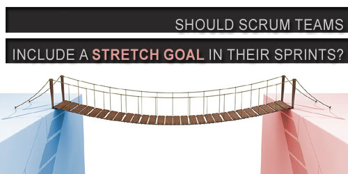 Should Scrum Teams Include a Stretch Goal In Their Sprints?