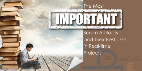The Most Important Scrum Artifacts and Their Best Uses in Real-time Projects