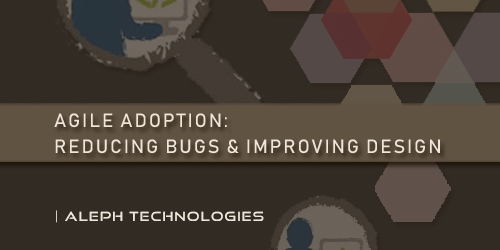 """Agile Adoption: Reducing bugs and improving design"""
