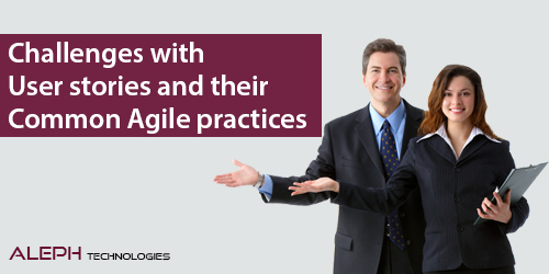 Challenges with User stories and their common Agile practices