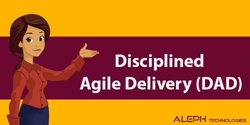 Introduction to Disciplined Agile Delivery (DAD)