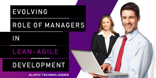 The evolving role of managers in lean-agile development