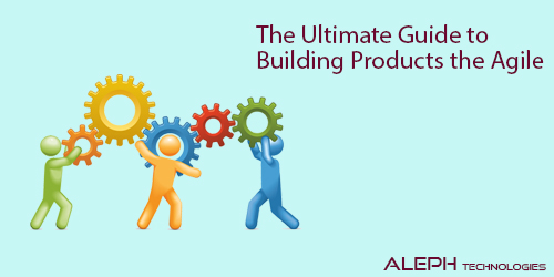 The Ultimate Guide to Building Products the Agile Way