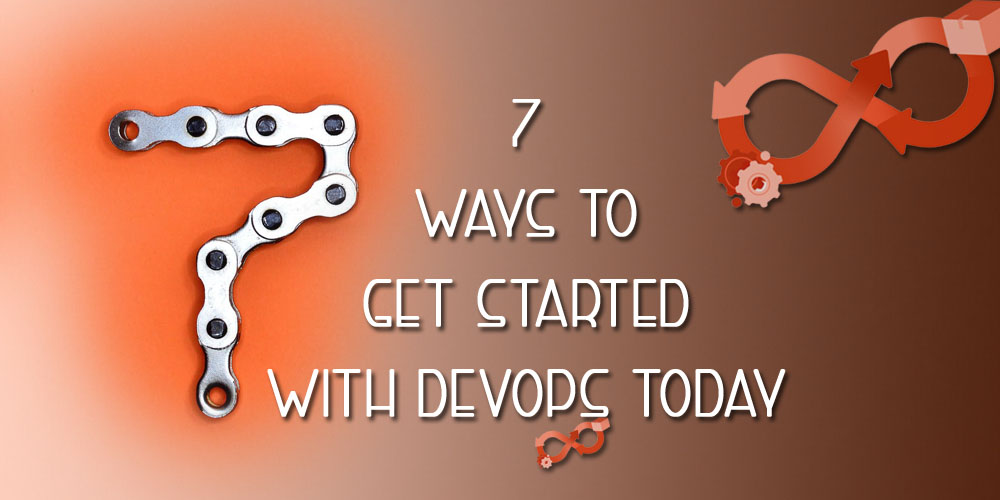 7 Ways to Get Started with DevOps Today
