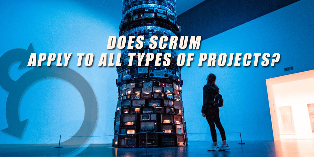 Does Scrum Apply To All Types Of Projects?