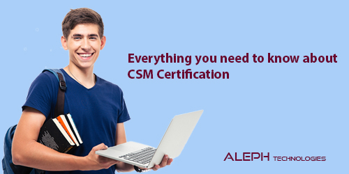 Everything you need to know about CSM Certification