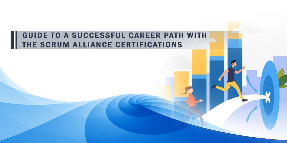Guide to a Successful Career Path with the Scrum Alliance Certifications