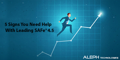 5 Signs You Need Help With Leading SAFe®4.5