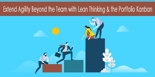 Extend Agility Beyond the Team with Lean Thinking and the Portfolio Kanban