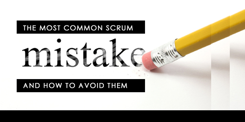 The most common Scrum mistakes and How to avoid them